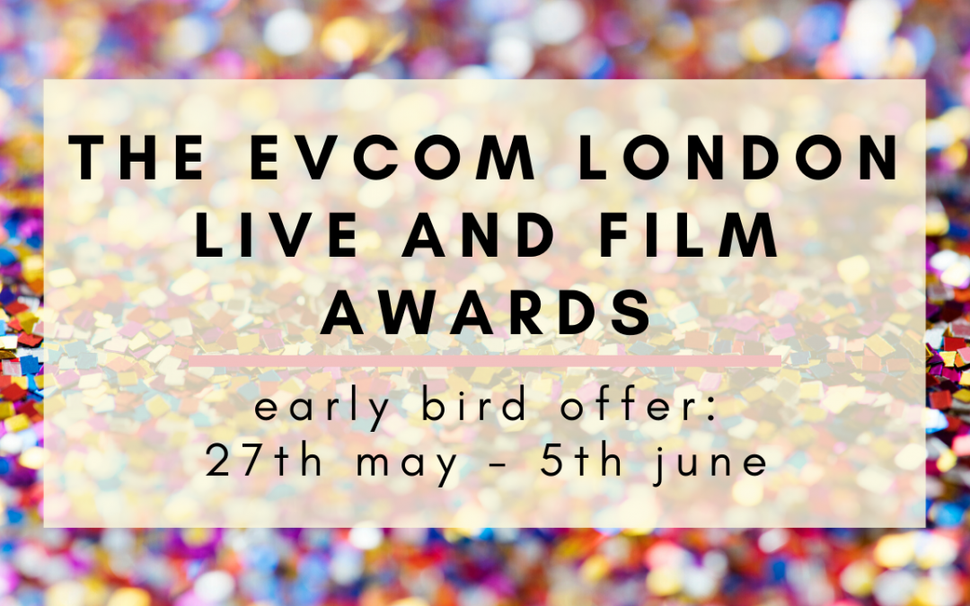 EVCOM London Live and Film Awards Open With An Early Bird Offer